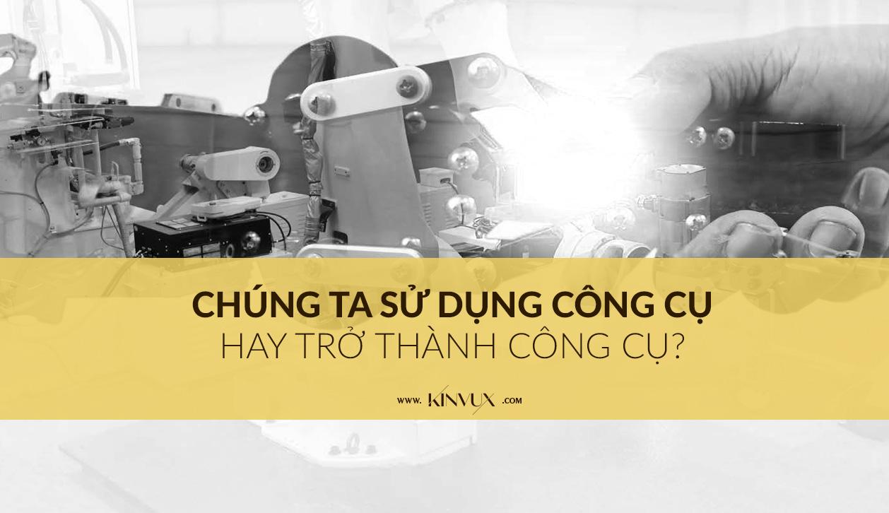 CHUNG TA SU DUNG CONG CU HAY TRO THANH CONG CU