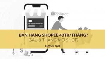 Bán hàng Shopee thu nhập 40 triệu sau 8 tháng mở shop có dễ không?