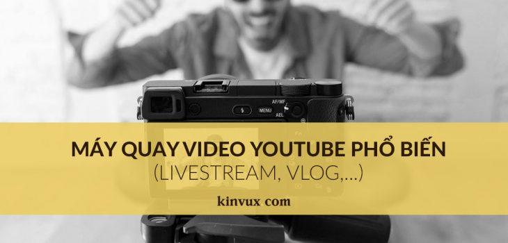 máy quay video Youtube phổ biến cho mọi cấp độ
